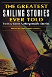 Greatest Sailing Stories Ever Told: Twenty Seven Unforgettable Stories