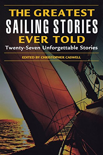 The Greatest Sailing Stories Ever Told: Twenty Seven Unforgettable Stories