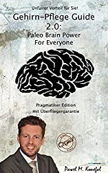 Gehirn-Pflege Guide 2.0: Paleo Brain Power For Everyone Pragmatiker Edition