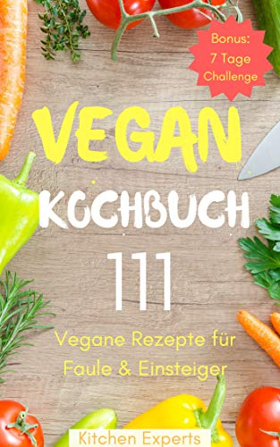 Vegan Kochbuch: 111 Vegane Rezepte für Faule und Einsteiger - Vegan Kochen & Backen