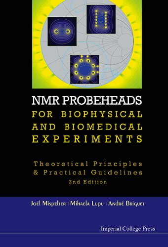 NMR Probeheads for Biophysical and Biomedical Experiments:Theoretical Principles and Practical Guidelines (English Edition)