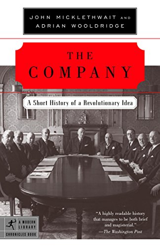 The Company: A Short History of a Revolutionary Idea (Modern Library Chronicles Series Book 12) (English Edition) por John Micklethwait