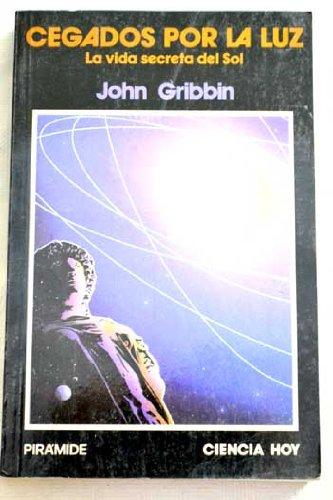 Cegados por la Luz, la vida secreta del sol por John Gribbin