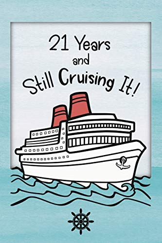 21st Birthday Cruise Journal: Lined Journal / Notebook - Funny Cruise Theme 21 yr Old Gift - Fun And Practical Alternative to a Card -  21st Birthday ... and Women - 21 Years And Still Cruising It