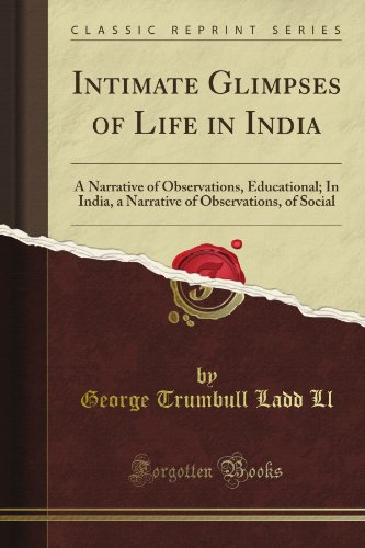 Intimate Glimpses of Life in India: A Narrative of Observations, Educational; In India, a Narrative of Observations, of Social (Classic Reprint) por George Trumbull Ladd Ll