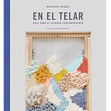 En el telar: Guía para el tejedor contemporáneo ...