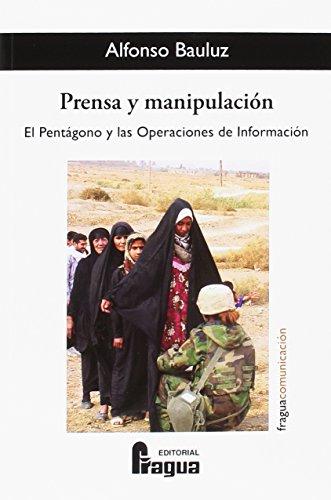 Prensa y manipulación. El Pentágono y las Operaciones de Información (Fragua Comunicación)