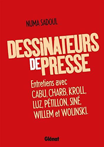 Dessinateurs de presse: Entretiens avec Cabu, Charb, Kroll, Luz, Pétillon, Siné, Willem et Wolinski