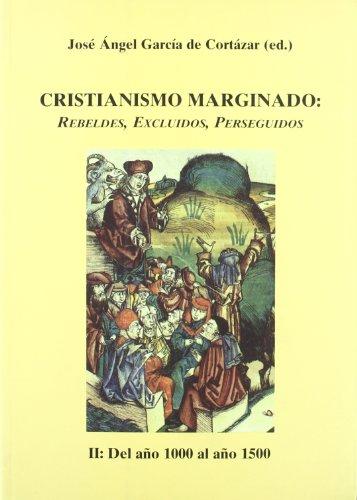 Cristianismo marginado - II: Del año 1000 al año 1500: Rebeldes, excluidos, perseguidos