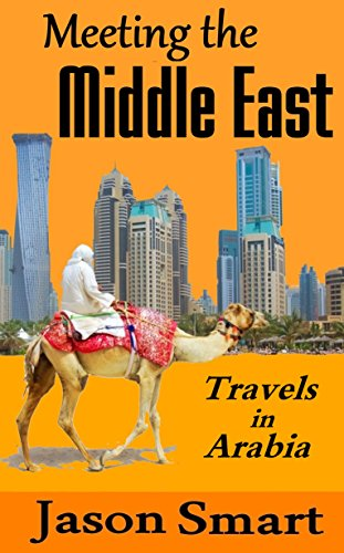 Meeting the Middle East: Travels in Arabia (English Edition) por Jason Smart