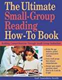 The Ultimate Small-Group Reading How-To Book: Building Comprehension Through Small-Group Instruction
