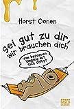 Sei gut zu dir, wir brauchen dich: Vom besseren Umgang mit sich selbst - Horst Conen