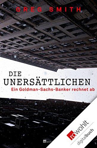 die-unersattlichen-ein-goldman-sachs-banker-rechnet-ab-german-edition