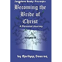 Becoming the Bride of Christ: A Personal Journey (Volume 3) by Ms Marilynn Dawson (2012-08-23)