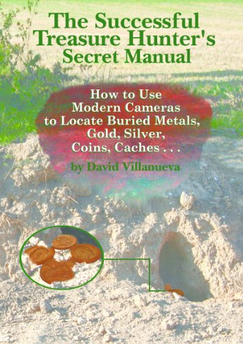 THE SUCCESSFUL TREASURE HUNTER'S SECRET MANUAL: How to Use Modern Cameras to Locate Buried Metals, Gold, Silver, Coins, Caches... (English Edition)