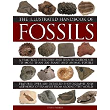 The Illustrated Handbook of Fossils: A Practical Directory and Identification Aid to More Than 300 Plant and Animal Fossils