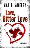 Love, Bitter Love: Kurzthriller (German Edition)