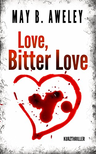 Buchcover Love, Bitter Love: Kurzthriller