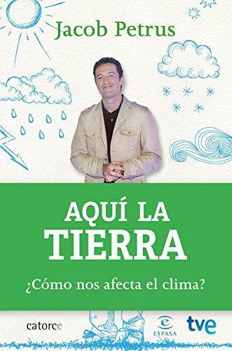 Aquí la tierra: ¿Cómo nos afecta el clima? (FUERA DE COLECCIÓN Y ONE SHOT) por Jacob Petrus