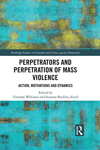Perpetrators and Perpetration of Mass Violence: Action, Motivations and Dynamics (Routledge Studies in Genocide and Crimes against Humanity) (English Edition)