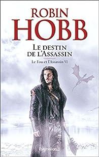 Le fou et l'assassin, tome 6 : Le destin de l'assassin par Robin Hobb