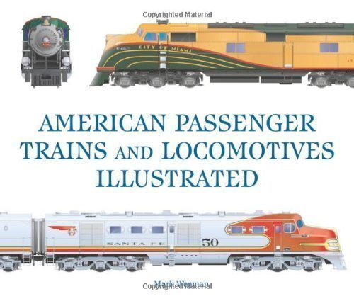 American Passenger Trains and Locomotives 1889 -1971 (Great Passenger Trains) (Great Passenger Trains) by Mark Wegman published by Voyageur Press Inc.,U.S. (2008)