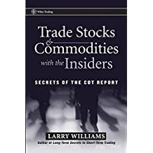 Trade Stocks & Commodities with the Insiders: Secrets of the COT Report (Wiley Trading Series)