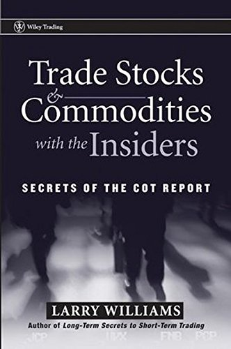 Trade Stocks and Commodities with the Insiders: Secrets of the COT Report (Wiley Trading)