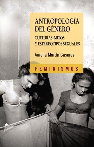 Antropologia Del Genero / Gender Anthropology (Feminismos / Feminism) por Aurelia Martin Casares