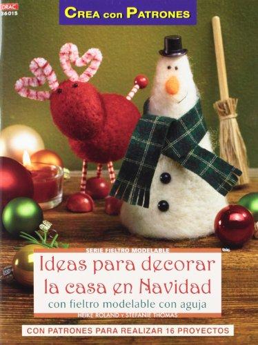 Crea Con Patrones Serie Fieltro Moledable 15. Ideas Para Decorar La Casa En Navidad (Cp Serie Fieltro Modelable)