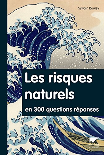 Les Risques naturels en 300 questions réponses