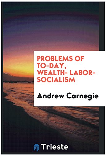 Problems of to-day, wealth- labor- socialism