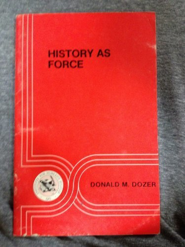 History as force [Paperback] by Donald Marquand Dozer, Donald M. Dozer