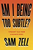 Am I Being Too Subtle?: Straight Talk From a Business Rebel (English Edition)