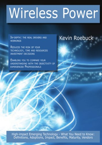 Wireless Power: High-impact Emerging Technology - What You Need to Know: Definitions, Adoptions, Impact, Benefits, Maturity, Vendors (Paperback)-cover