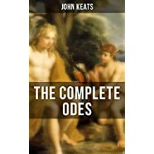 THE COMPLETE ODES OF JOHN KEATS: Ode on a Grecian Urn, Ode to a Nightingale, Ode to Apollo, Ode to Indolence, Ode to Psyche,  Ode to Fanny, Ode to Melancholy ... English Romantic poets (English Edition)