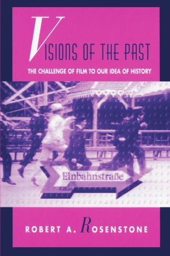 Visions of the Past: The Challenge of Film to Our Idea of History (Relations) by Robert A. Rosenstone (1998-08-04)