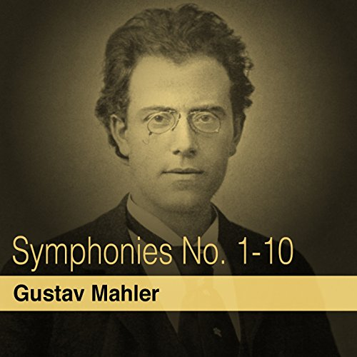 Gustav Mahler: Symphonies Nos. 1 - 10
