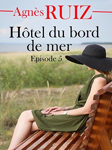 Hôtel du bord de mer, épisode 5 par Agnès RUIZ