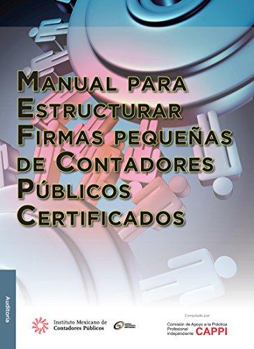Manual para estructurar firmas pequeñas de contadores públicos certificados (AUDITORÍA) por Comisión de Apoyo a la Práctica Profesional Independiente CAPPI