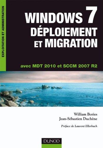 Windows 7, Déploiement et Migration : Avec MDT 2010 et SCCM 2007 R2 par William Bories, Jean-Sébastien Duchêne