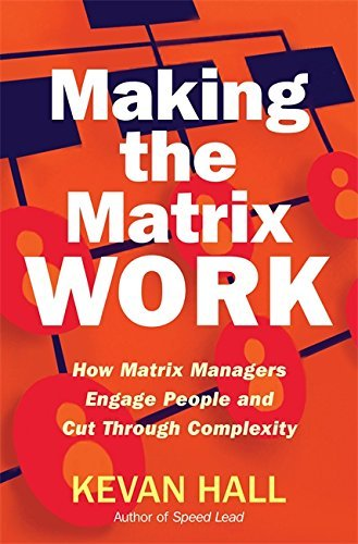 making-the-matrix-work-how-matrix-managers-engage-people-and-cut-through-complexity-by-kevan-hall-20
