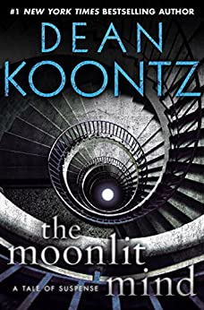 The Moonlit Mind: A Tale of Suspense (Kindle Single) von [Koontz, Dean]
