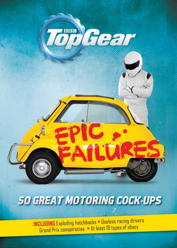 Top Gear: Epic Failures: 50 Great Motoring Cock-Ups por Richard Porter