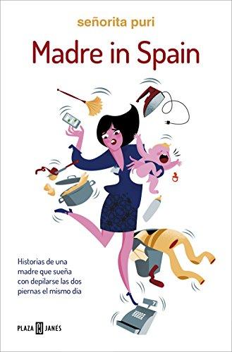 Madre in Spain: Historias de una madre que sueña con depilarse las dos piernas el mismo día de [Puri, Señorita]