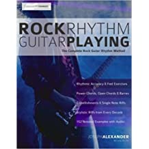 Rock Rhythm Guitar Playing: The Complete Guide to Mastering Rock Rhythm Guitar
