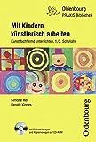Oldenbourg PRAXIS Bibliothek: Mit Kindern künstlerisch arbeiten: Kunst fachfremd unterrichten für 1. und 2. Schuljahr. Buch mit Farbabbildungen und Kopiervorlagen auf CD-ROM