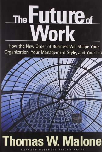 The Future of Work: How the New Order of Business Will Shape Your Organization, Your Management Style, and Your Life