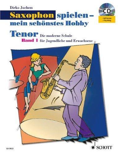 Saxophon spielen - mein schönstes Hobby: Die moderne Schule für Jugendliche und Erwachsene. Band 1. Tenor-Saxophon. Ausgabe mit CD. von Juchem. Dirko (2005) Taschenbuch