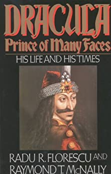Dracula, Prince of Many Faces: His Life and His Times by [Florescu, Radu R, McNally, Raymond T.]